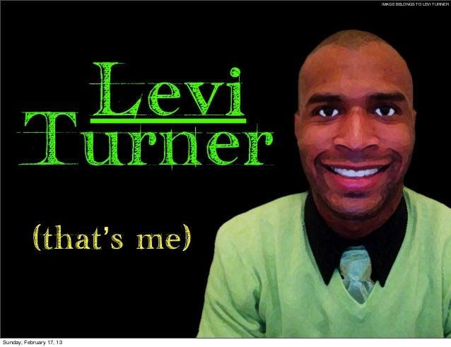 IMAGE BELONGS TO LEVI TURNER       Levi      Turner           (that's me)Sunday, February 17, 13