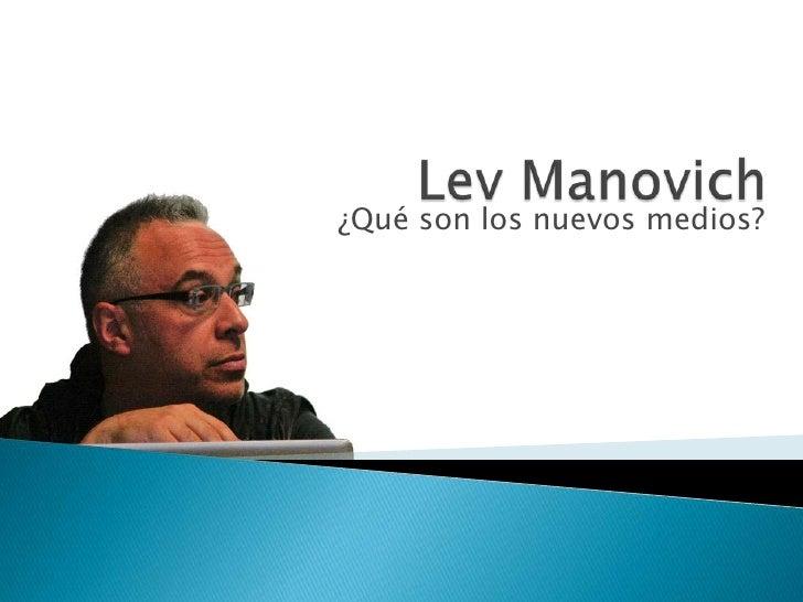 LevManovich<br />¿Qué son los nuevos medios?<br />