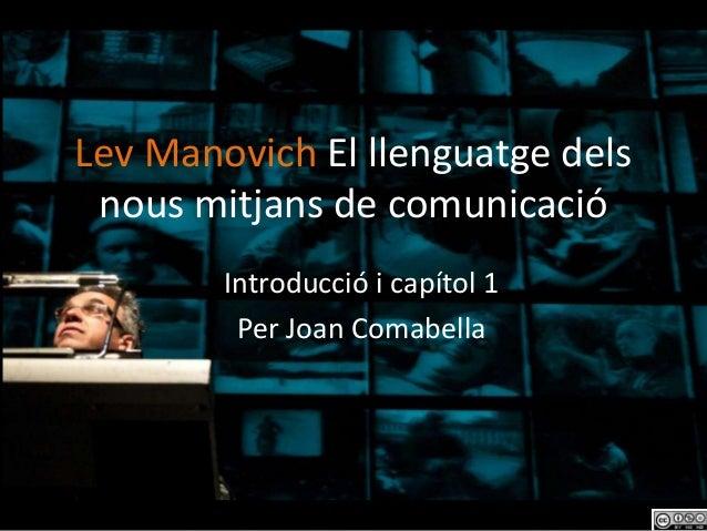 Lev Manovich El llenguatge dels nous mitjans de comunicació        Introducció i capítol 1         Per Joan Comabella