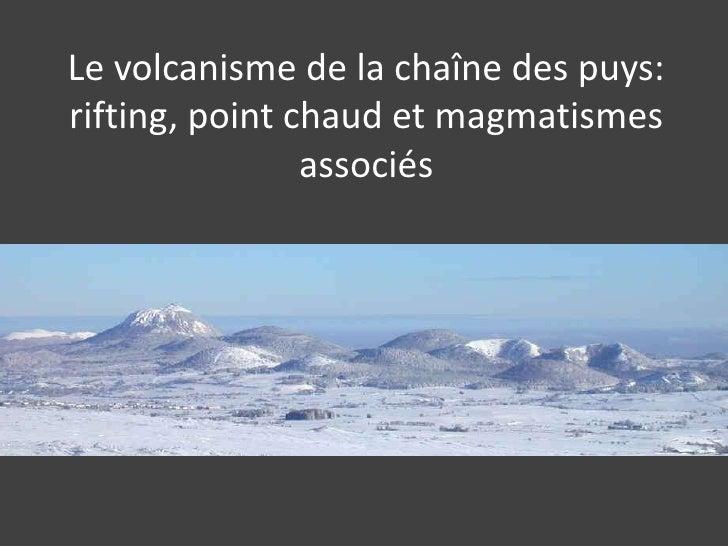 Le volcanisme de la chaîne des puys: rifting, point chaud et magmatismes associés<br />