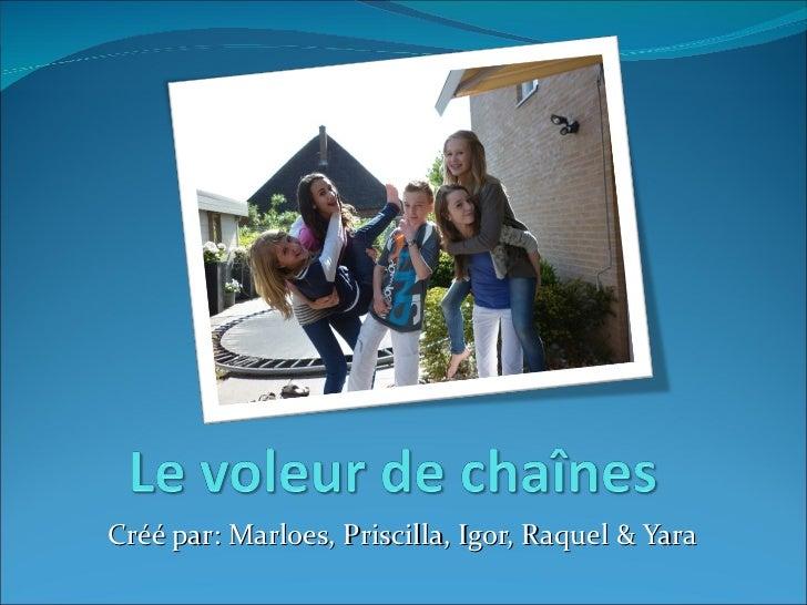 Créé par: Marloes, Priscilla, Igor, Raquel & Yara