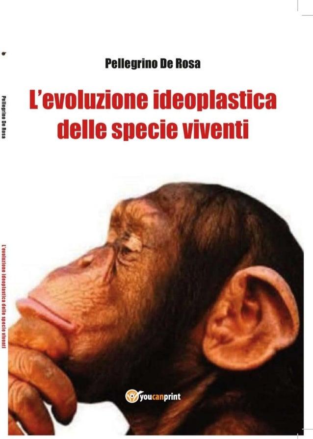 Pellegrino De RosaL'Evoluzione ideoplastica   delle specie viventi        Saggio divulgativo                1