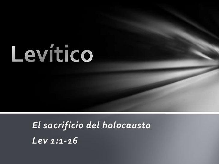 El sacrificio del holocausto<br />Lev 1:1-16<br />Levítico <br />