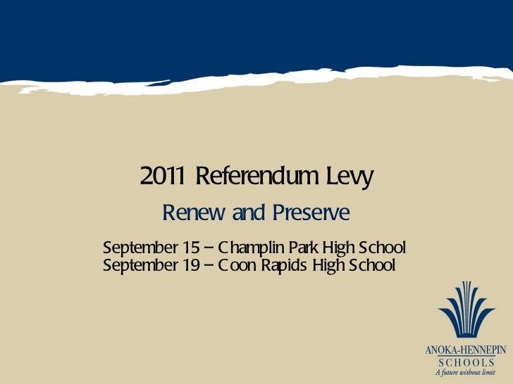 2011 Referendum Levy Renew and Preserve <ul><li>September 15 – Champlin Park High School </li></ul><ul><li>September 19 – ...