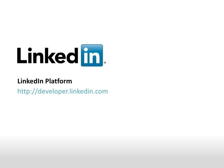 LinkedIn Platform<br />http://developer.linkedin.com<br />