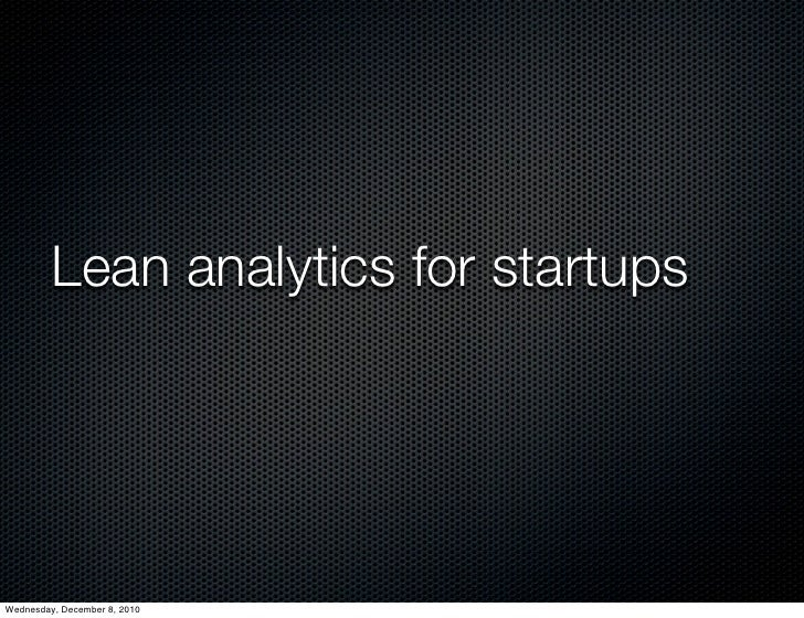 Lean analytics for startupsWednesday, December 8, 2010