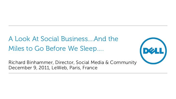 A Look At Social Business....And theMiles to Go Before We Sleep….Richard Binhammer, Director, Social Media & CommunityDece...