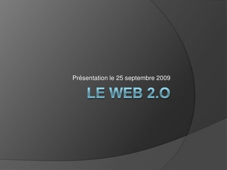 Le web 2.o<br />Présentation le 25 septembre 2009<br />