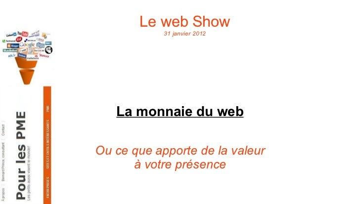 Le web Show 31 janvier 2012 La monnaie du web Ou ce que apporte de la valeur à votre présence