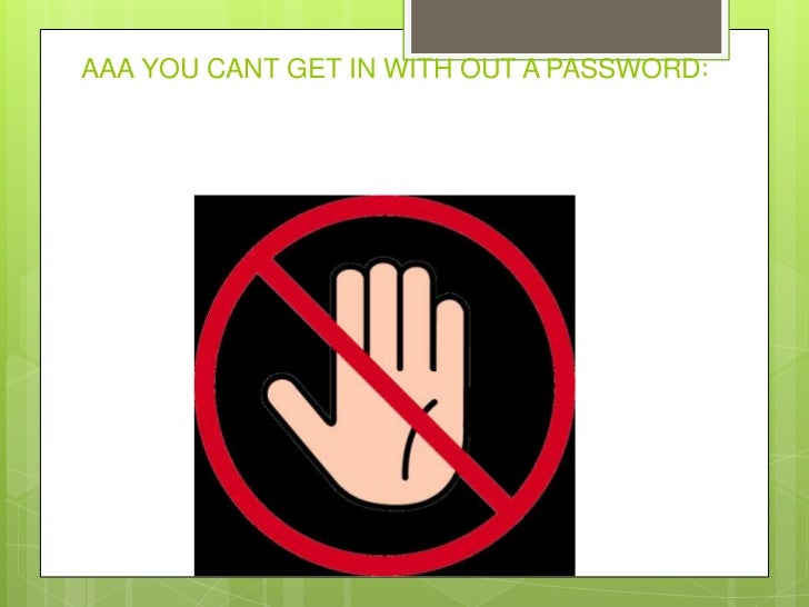 AAA YOU CANT GET IN WITH OUT A PASSWORD: