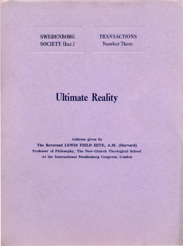 SWEDE BORG TR SACTIONSSOCIETY (Inc.) umber ThreeUltimate RealityAddress given byThe Reverend LEWIS FIELD HITE, A.M. (Harva...
