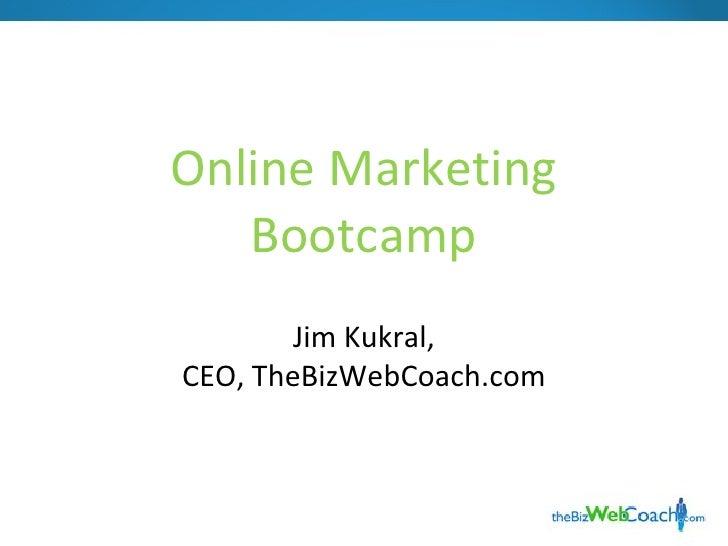 Online Marketing Bootcamp Jim Kukral, CEO, TheBizWebCoach.com