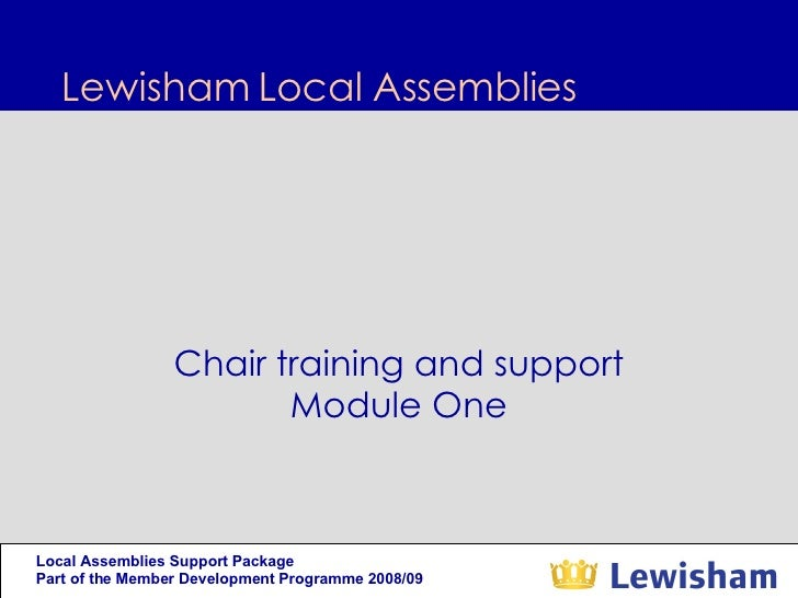 Lewisham Local Assemblies  Chair training and support Module One