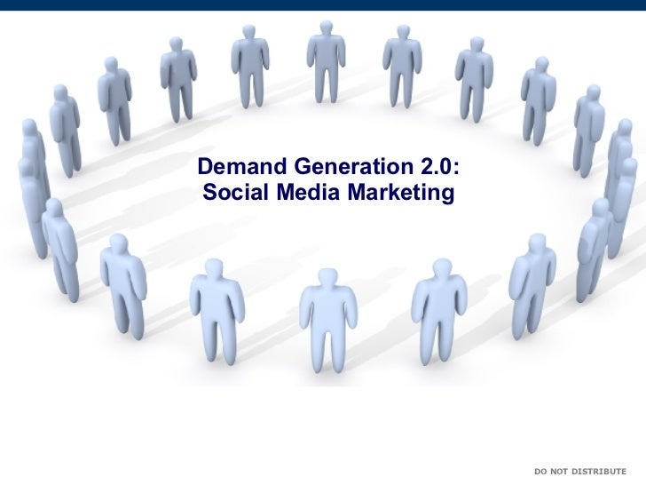 Demand Generation 2.0: Social Media Marketing