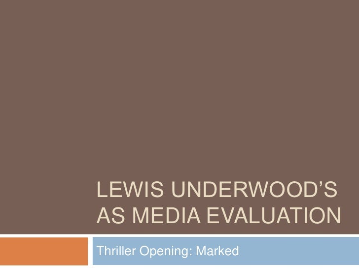 Lewis Underwood's as Media Evaluation<br />Thriller Opening: Marked<br />