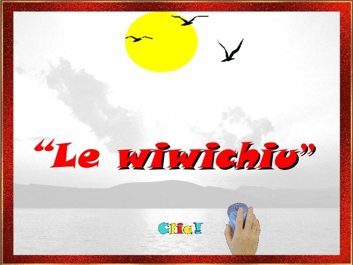 """"""" Le  wiwichiu """""""