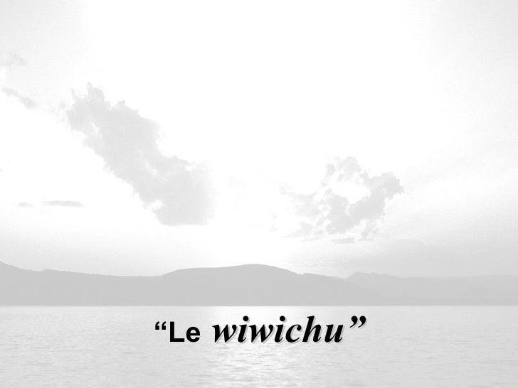 """"""" Le  wiwichu"""""""