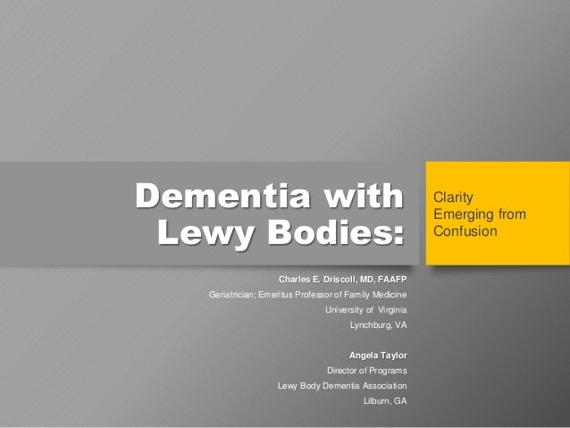 Dementia with Lewy Bodies: Charles E. Driscoll, MD, FAAFP Geriatrician; Emeritus Professor of Family Medicine University o...