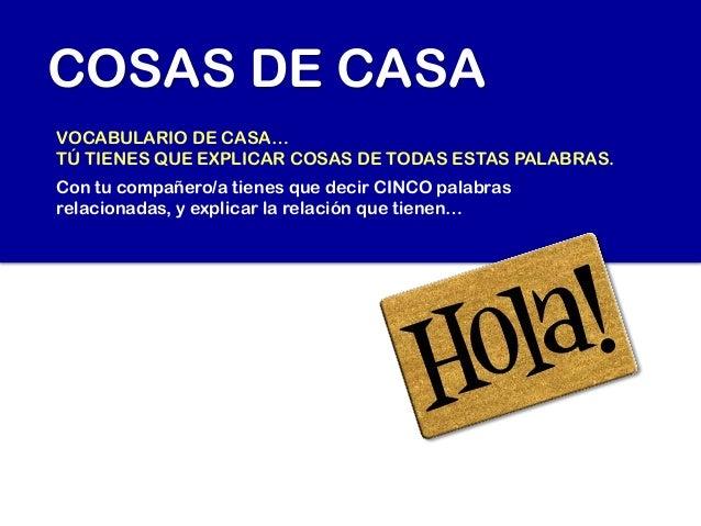 COSAS DE CASAVOCABULARIO DE CASA…TÚ TIENES QUE EXPLICAR COSAS DE TODAS ESTAS PALABRAS.Con tu compañero/a tienes que decir ...