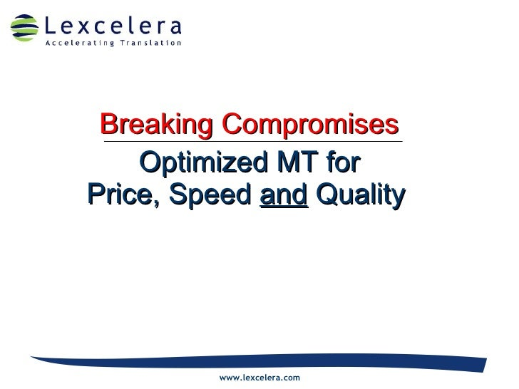 Breaking Compromises Optimized MT for Price, Speed  and  Quality