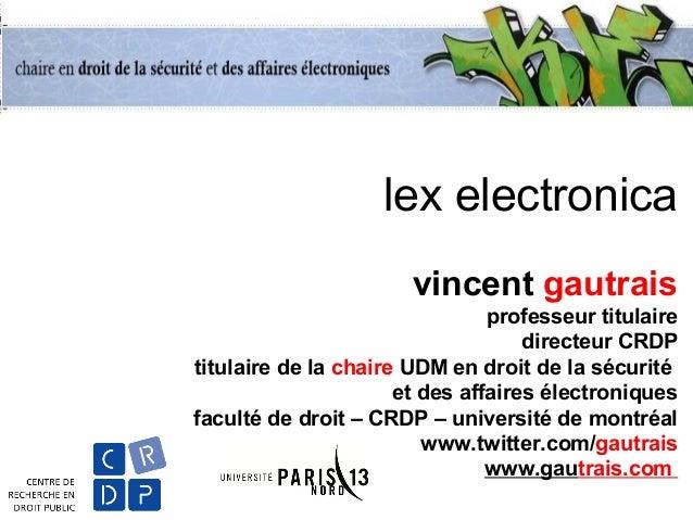 lex electronica vincent gautrais professeur titulaire directeur CRDP titulaire de la chaire UDM en droit de la sécurité et...