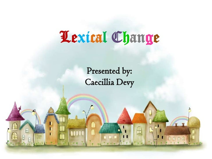 LexicalChangePresented by:CaecilliaDevy<br />