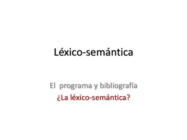 Léxico-semánticaEl programa y bibliografía  ¿La léxico-semántica?