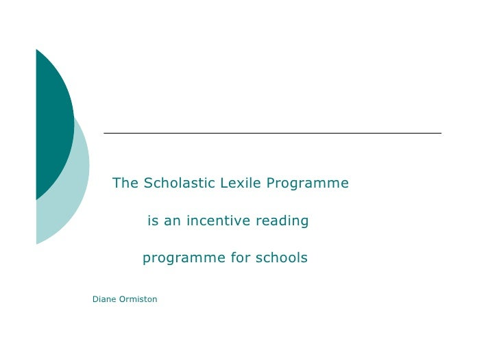 The Scholastic Lexile Programme             is an incentive reading            programme for schools  Diane Ormiston