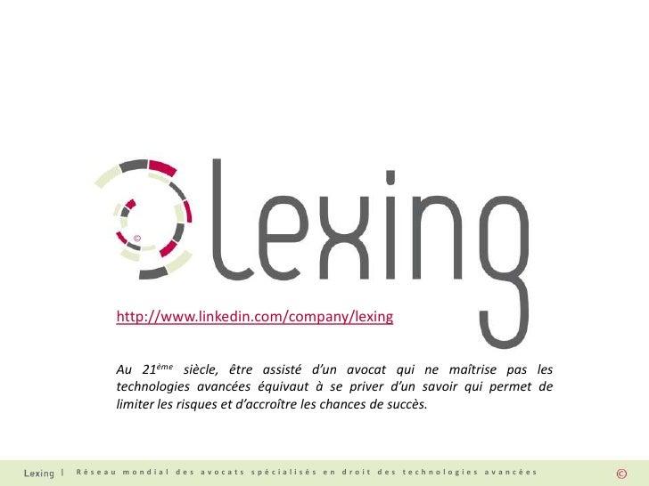 http://www.linkedin.com/company/lexing          Au 21ème siècle, être assisté d'un avocat qui ne maîtrise pas les         ...