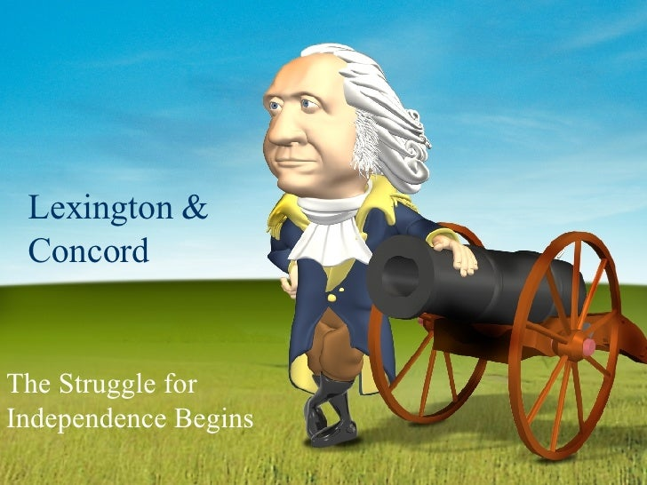 Lexington & Concord The Struggle for Independence Begins