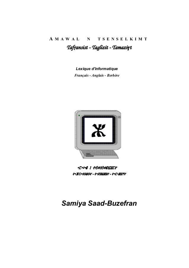 A M A W A L N T S E N S E L K I M T Tafôansist - Taglizit - Tamazi$t Lexique d'informatique Français - Anglais - Berbère A...