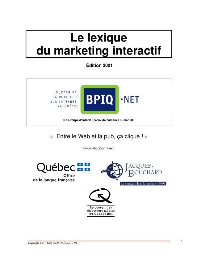 Copyright 2001, tous droits réservés BPIQ 1 Le lexique du marketing interactif Édition 2001 Un Groupe d'Intérêt Spécial de...
