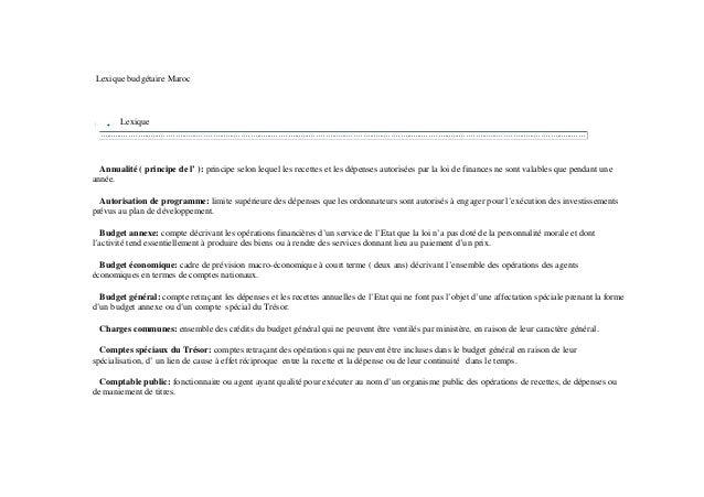 Lexique budgétaire Maroc Lexique Annualité ( principe de l' ): principe selon lequel les recettes et les dépenses autorisé...