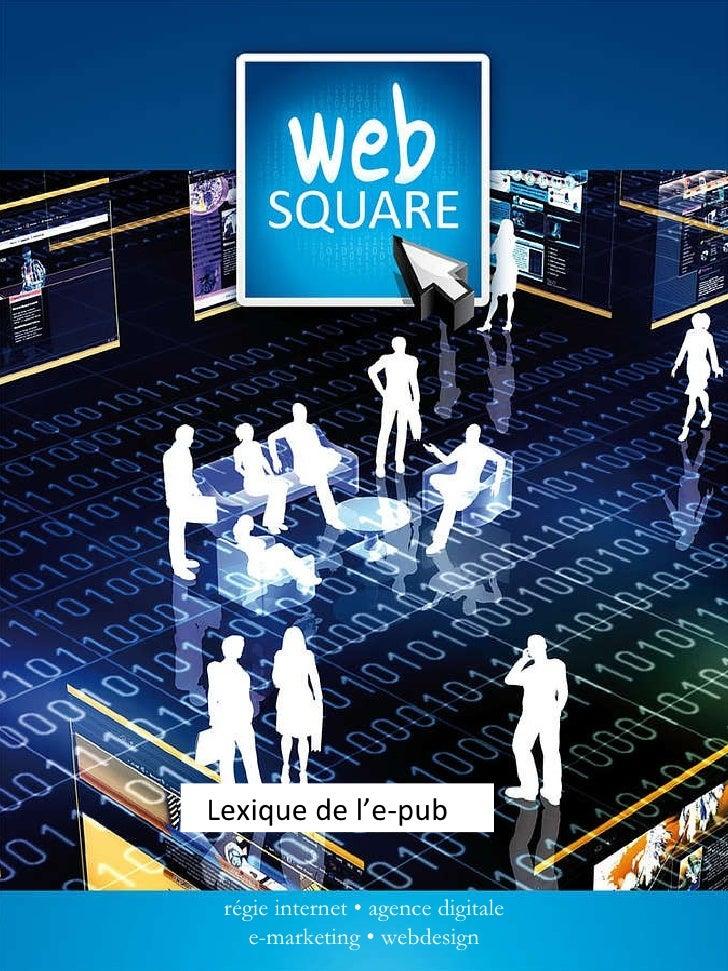 régie internet • agence digitale e-marketing • webdesign Lexique de l'e-pub