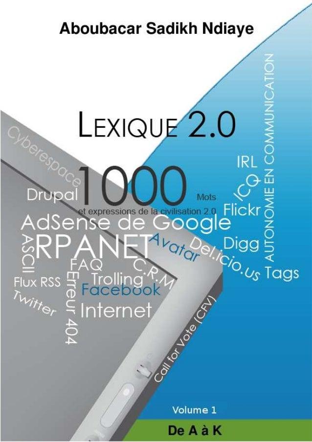 """Lexique 2.0 : 1000 mots et expressions pour comprendre la civilisation """"2.0"""" 2 Avertissement Ce dictionnaire des termes de..."""