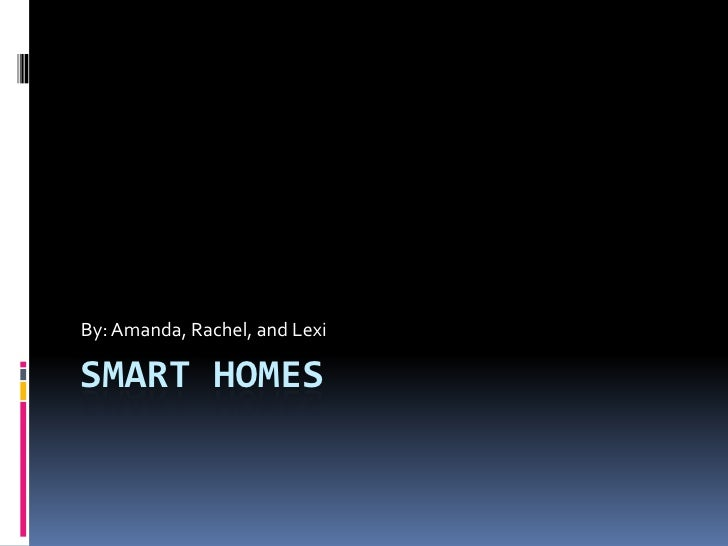 Smart Homes<br />By: Amanda, Rachel, and Lexi<br />