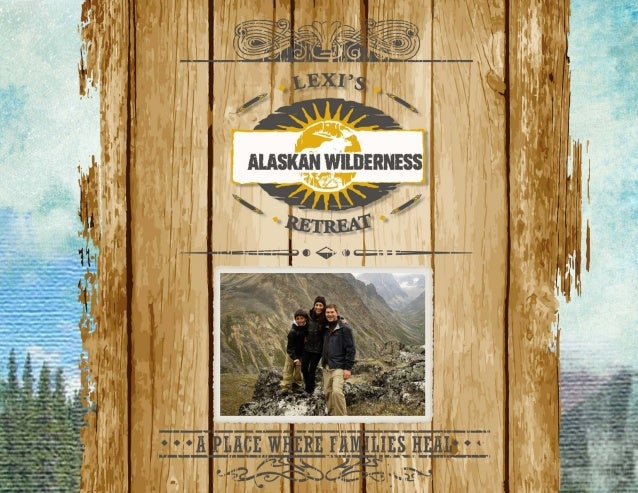 Lexi's AlaskanWilderness Retreat   is a not-for-profit         501(c)(3)  organization that   offers families of  healing ...