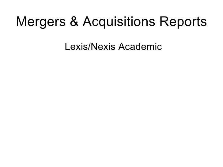 Mergers & Acquisitions Reports <ul><li>Lexis/Nexis Academic </li></ul>