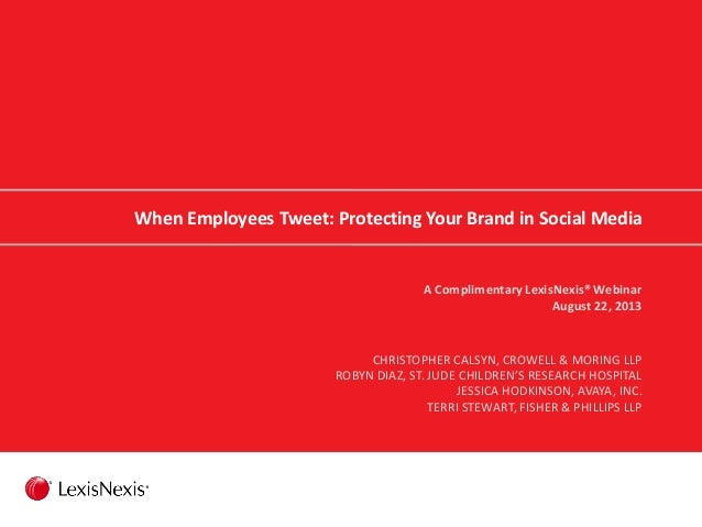 When Employees Tweet: Protecting Your Brand in Social Media A Complimentary LexisNexis® Webinar August 22, 2013 CHRISTOPHE...