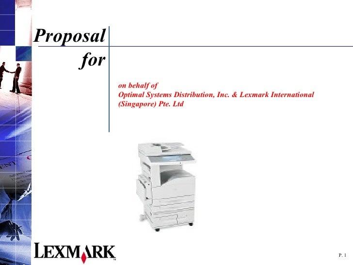 P.  Proposal for on behalf of  Optimal Systems Distribution, Inc. & Lexmark International (Singapore) Pte. Ltd