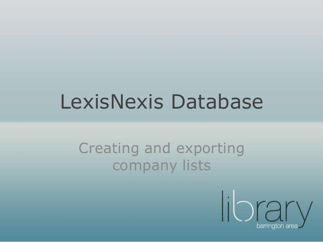 LexisNexis DatabaseCreating and exportingcompany lists
