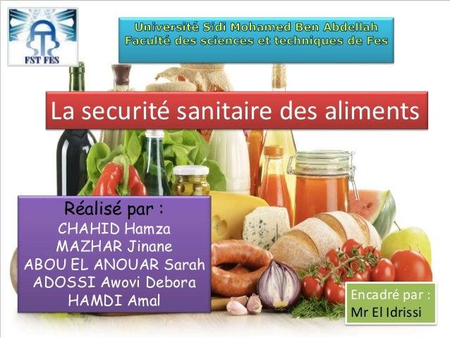 La securité sanitaire des aliments Réalisé par : CHAHID Hamza MAZHAR Jinane ABOU EL ANOUAR Sarah ADOSSI Awovi Debora HAMDI...