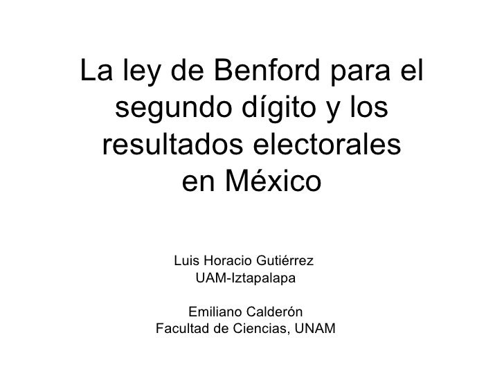 La ley de Benford para el segundo dígito y los resultados electorales en México Luis Horacio Gutiérrez  UAM-Iztapalapa Emi...