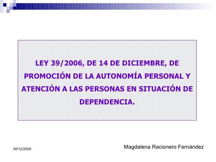 LEY 39/2006, DE 14 DE DICIEMBRE, DE PROMOCIÓN DE LA AUTONOMÍA PERSONAL Y ATENCIÓN A LAS PERSONAS EN SITUACIÓN DE DEPENDENC...