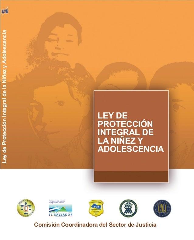 LEY DE PROTECCIÓN INTEGRAL DE LA NIÑEZ Y ADOLESCENCIA Comisión Coordinadora del Sector de Justicia LeydeProtecciónIntegral...