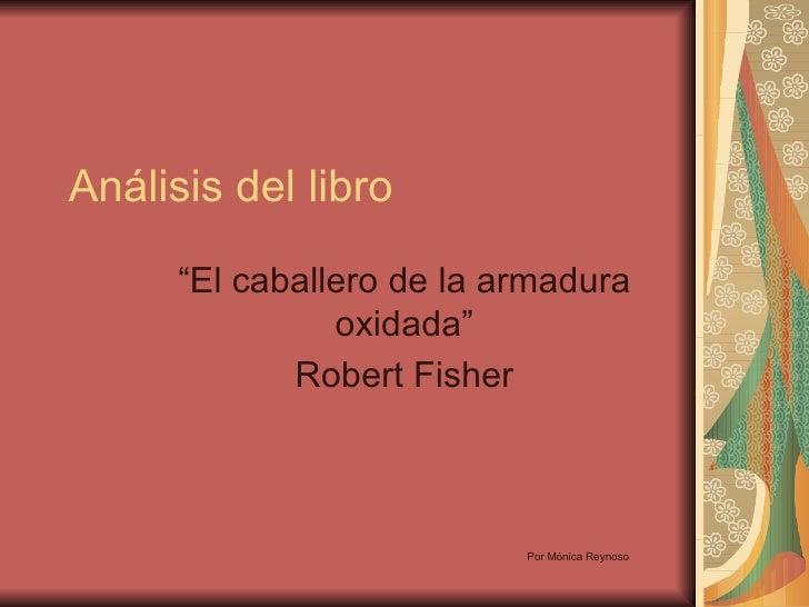 """Análisis del libro """"El caballero de la armadura oxidada"""" Robert Fisher Por Mónica Reynoso"""