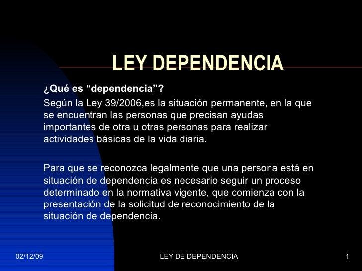 """LEY DEPENDENCIA ¿Qué es """"dependencia""""? Según la Ley 39/2006,es la situación permanente, en la que se encuentran las person..."""