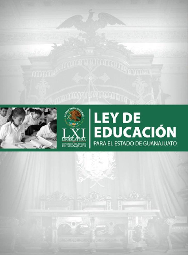 LEY DE EDUCACIÓN PARA EL ESTADO DE GUANAJUATOLey Publicada en el Periódico Oficial del Gobierno del Estado de Guanajuato,n...