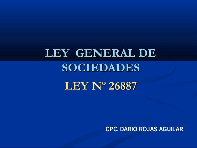 LLEEYY GGEENNEERRAALL DDEE  SSOOCCIIEEDDAADDEESS  LLEEYY NNº 2266888877  CPC. DARIO ROJAS AGUILAR