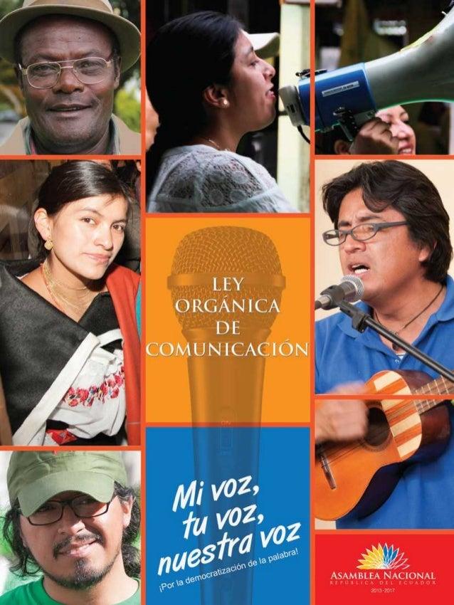 3 www.asambleanacional.gob.ec (593 -2) 399 1000 LEYES PARA EL BUEN VIVIR LEY ORGÁNICA DE COMUNICACIÓN Mi voz, tu voz, nues...